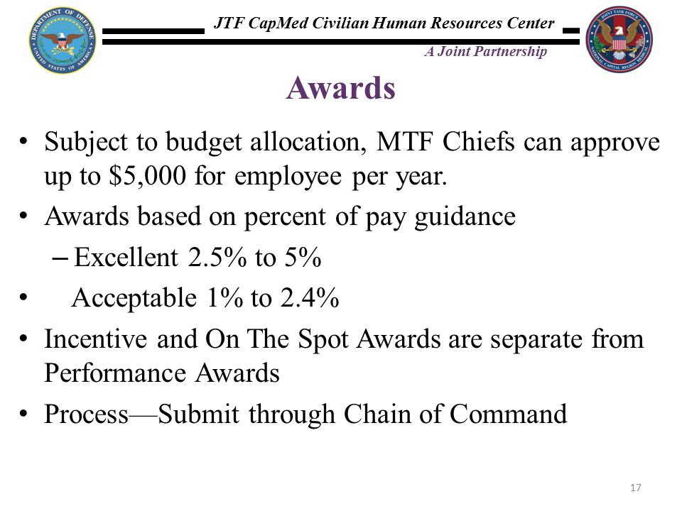 JTF CapMed Civilian Human Resources Center A Joint Partnership Awards Subject to budget allocation, MTF Chiefs can approve up to $5,000 for employee p