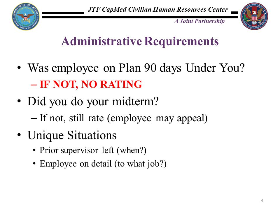 JTF CapMed Civilian Human Resources Center A Joint Partnership Administrative Requirements Was employee on Plan 90 days Under You.
