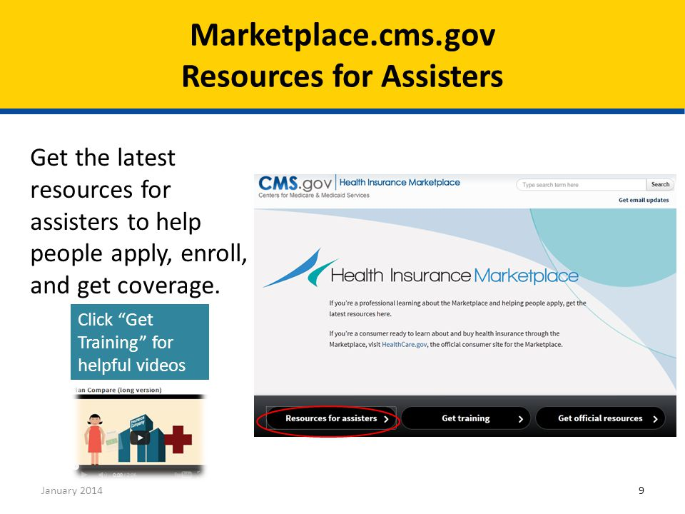 January 20149 Click Get Training for helpful videos Get the latest resources for assisters to help people apply, enroll, and get coverage.