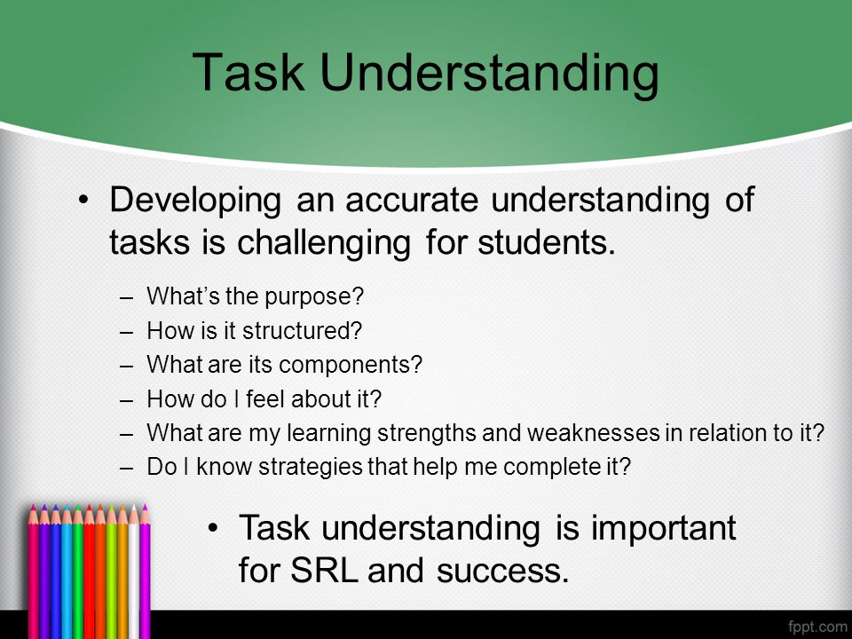 Task Understanding Developing an accurate understanding of tasks is challenging for students.
