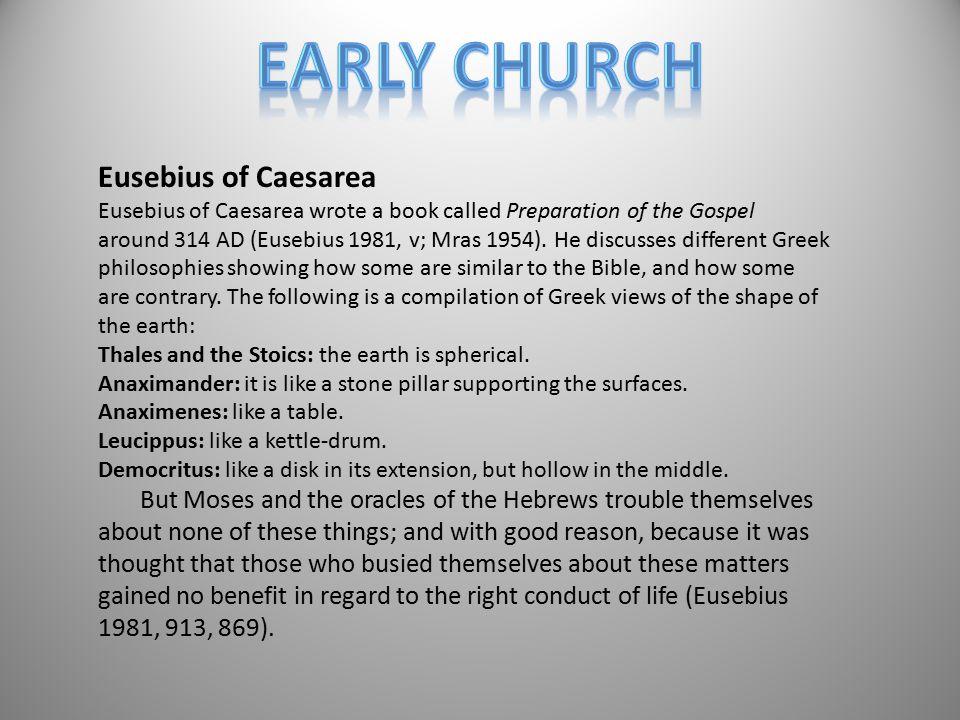 Eusebius of Caesarea Eusebius of Caesarea wrote a book called Preparation of the Gospel around 314 AD (Eusebius 1981, v; Mras 1954). He discusses diff