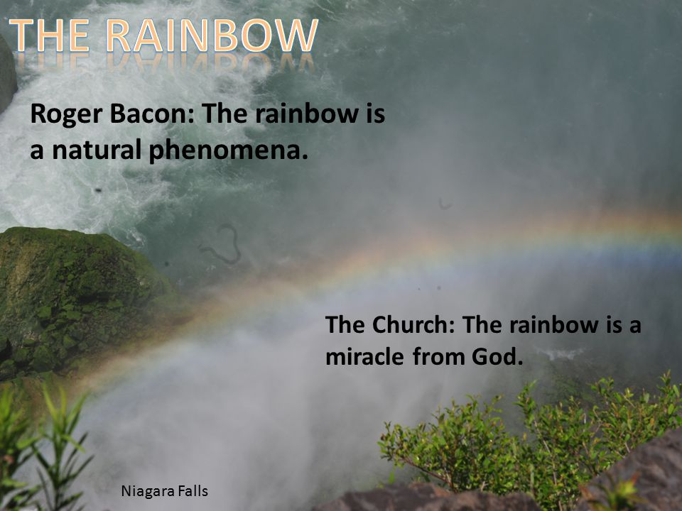 Roger Bacon: The rainbow is a natural phenomena. The Church: The rainbow is a miracle from God.