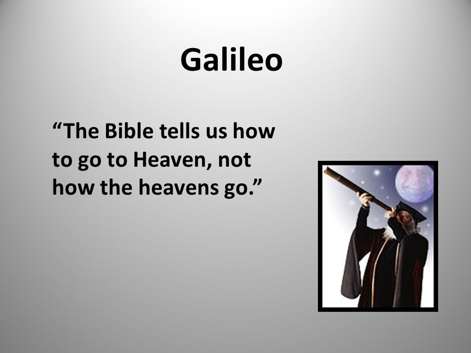 """Galileo """"The Bible tells us how to go to Heaven, not how the heavens go."""""""