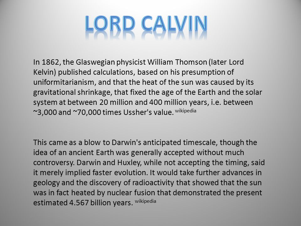 In 1862, the Glaswegian physicist William Thomson (later Lord Kelvin) published calculations, based on his presumption of uniformitarianism, and that