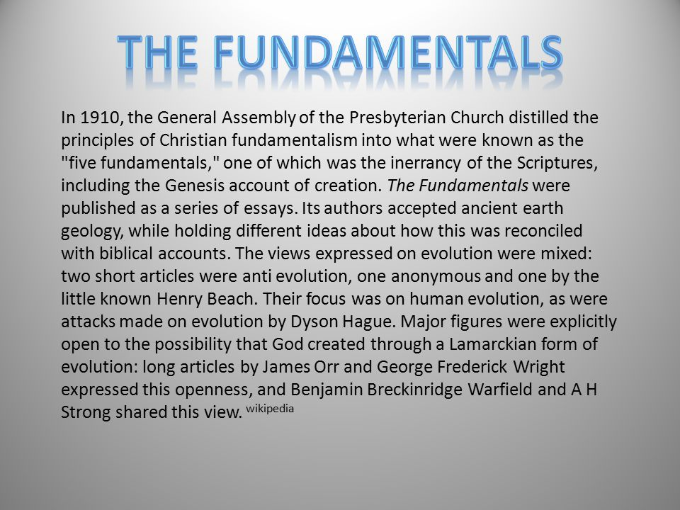 In 1910, the General Assembly of the Presbyterian Church distilled the principles of Christian fundamentalism into what were known as the five fundamentals, one of which was the inerrancy of the Scriptures, including the Genesis account of creation.