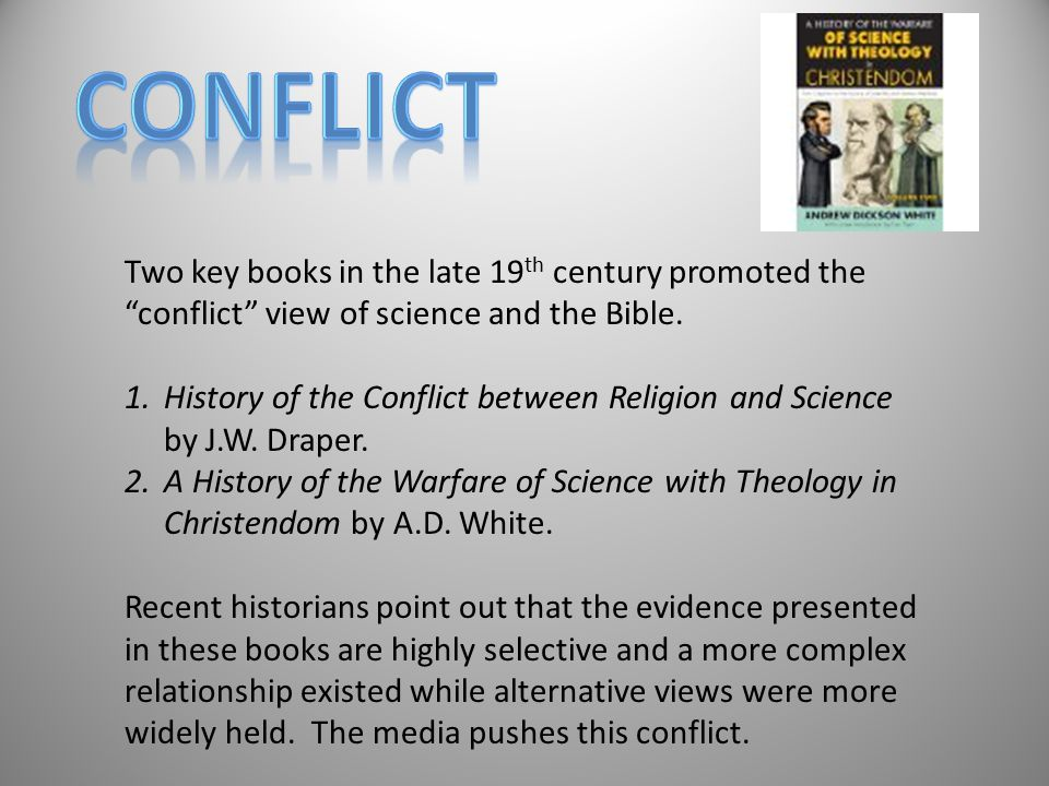 Two key books in the late 19 th century promoted the conflict view of science and the Bible.