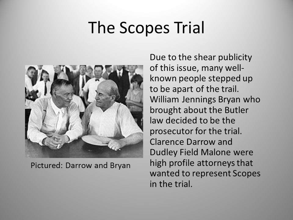 The Scopes Trial Due to the shear publicity of this issue, many well- known people stepped up to be apart of the trail. William Jennings Bryan who bro