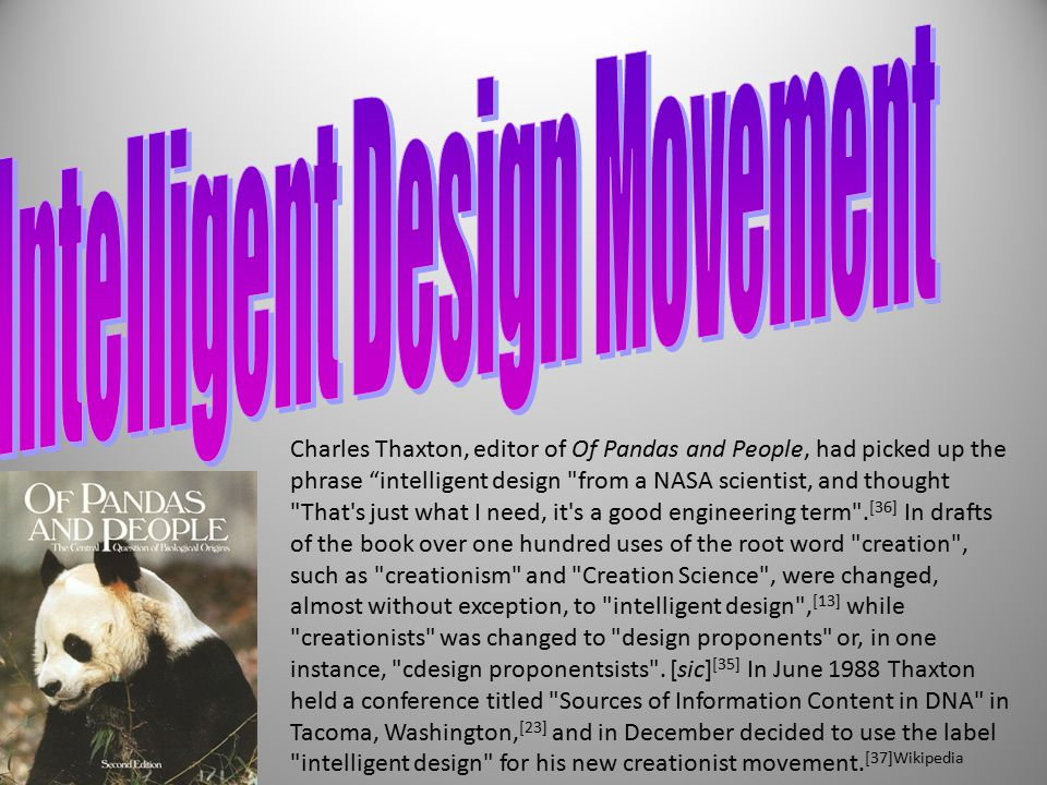 Charles Thaxton, editor of Of Pandas and People, had picked up the phrase intelligent design from a NASA scientist, and thought That s just what I need, it s a good engineering term .