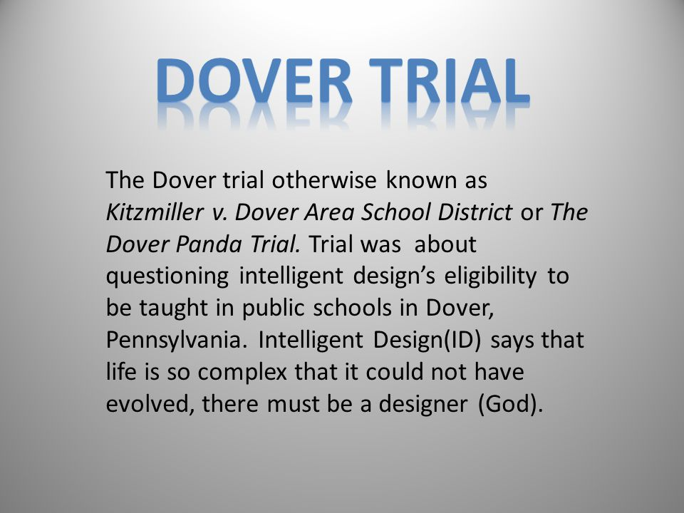 The Dover trial otherwise known as Kitzmiller v. Dover Area School District or The Dover Panda Trial. Trial was about questioning intelligent design's