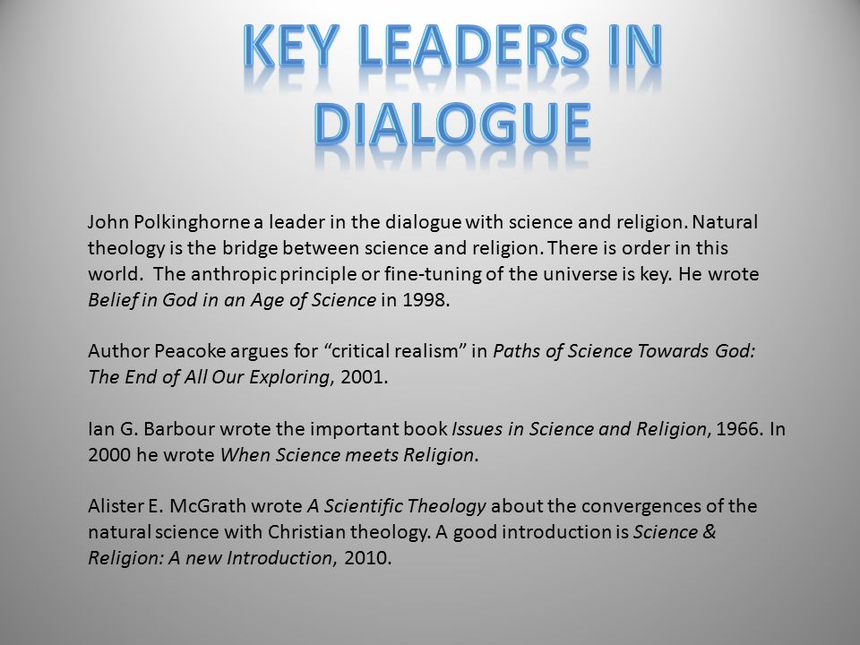 John Polkinghorne a leader in the dialogue with science and religion. Natural theology is the bridge between science and religion. There is order in t