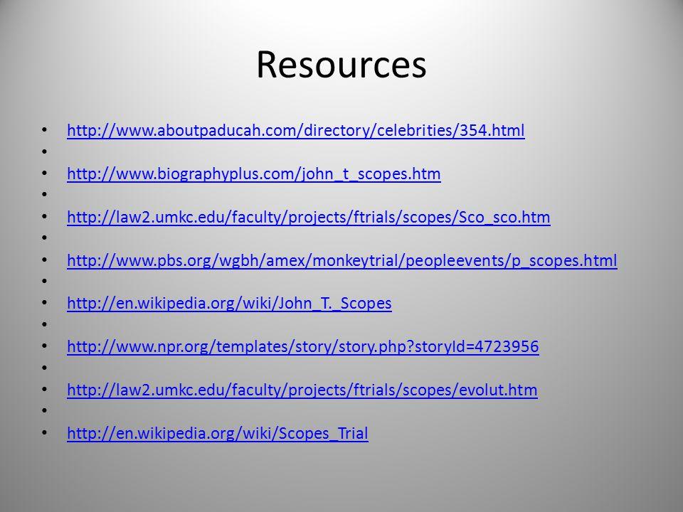 Resources http://www.aboutpaducah.com/directory/celebrities/354.html http://www.biographyplus.com/john_t_scopes.htm http://law2.umkc.edu/faculty/proje
