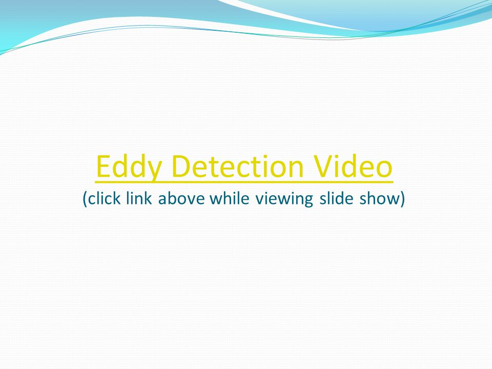 Eddy Detection Video Eddy Detection Video (click link above while viewing slide show)