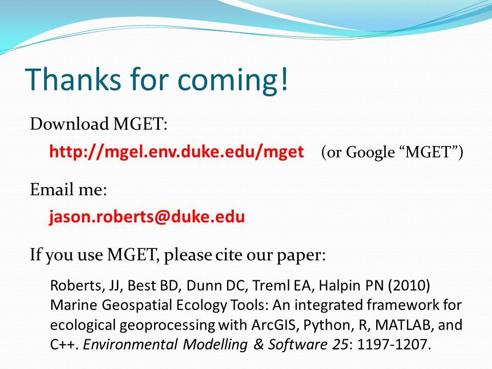 "Thanks for coming! Download MGET: http://mgel.env.duke.edu/mget (or Google ""MGET"") Email me: jason.roberts@duke.edu If you use MGET, please cite our p"
