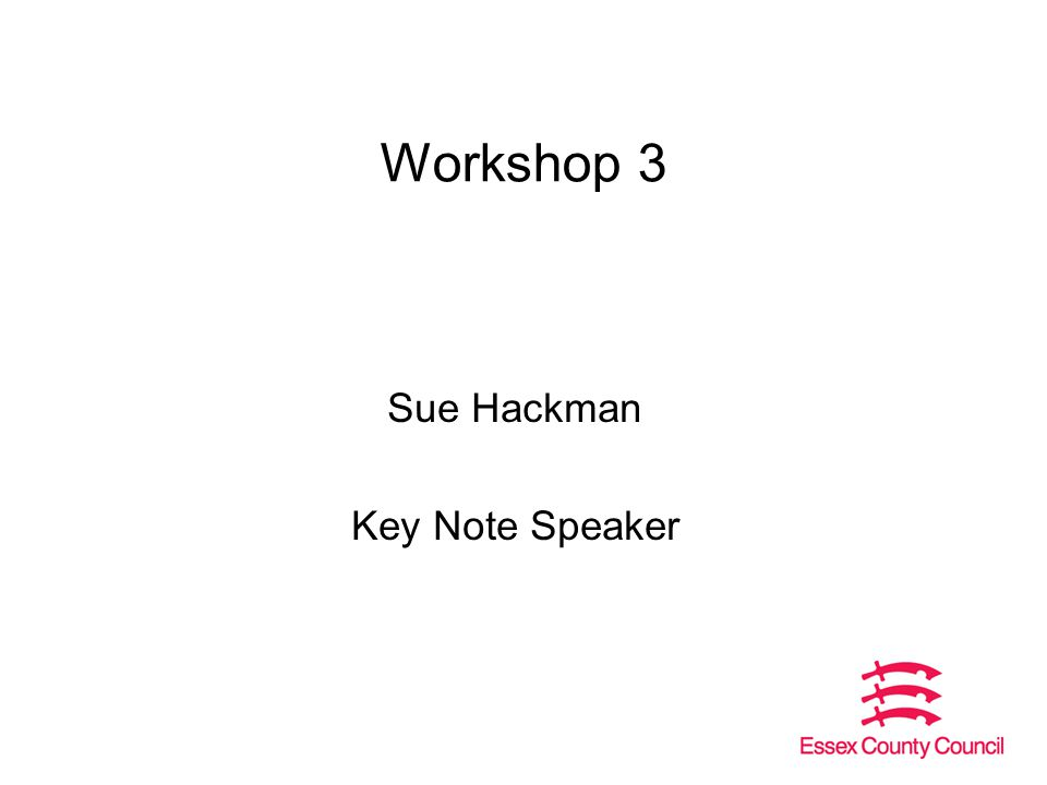 Workshop 3 Sue Hackman Key Note Speaker