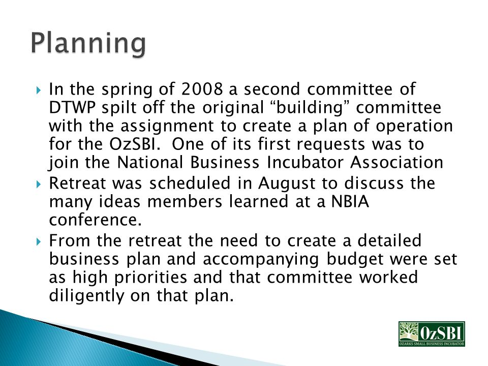  In the spring of 2008 a second committee of DTWP spilt off the original building committee with the assignment to create a plan of operation for the OzSBI.