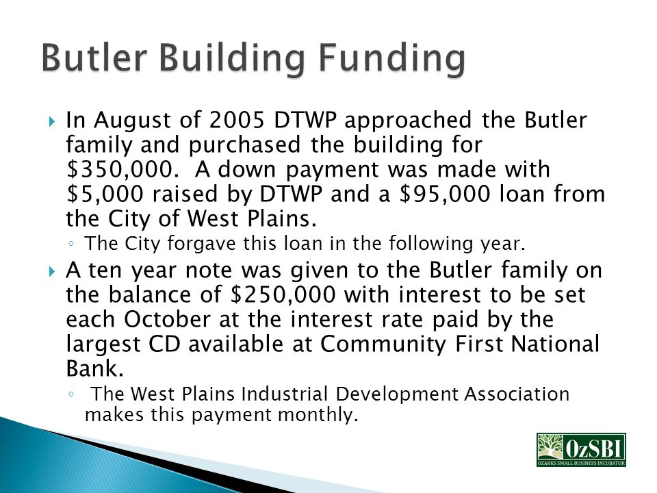  In August of 2005 DTWP approached the Butler family and purchased the building for $350,000.