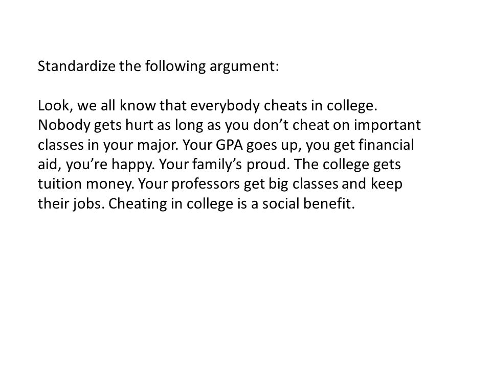 Standardize the following argument: Look, we all know that everybody cheats in college.