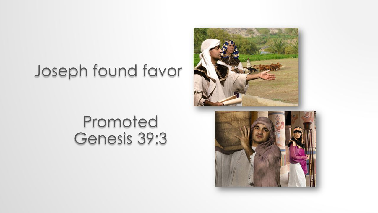 Joseph found favor Promoted Genesis 39:3 Promoted Genesis 39:3