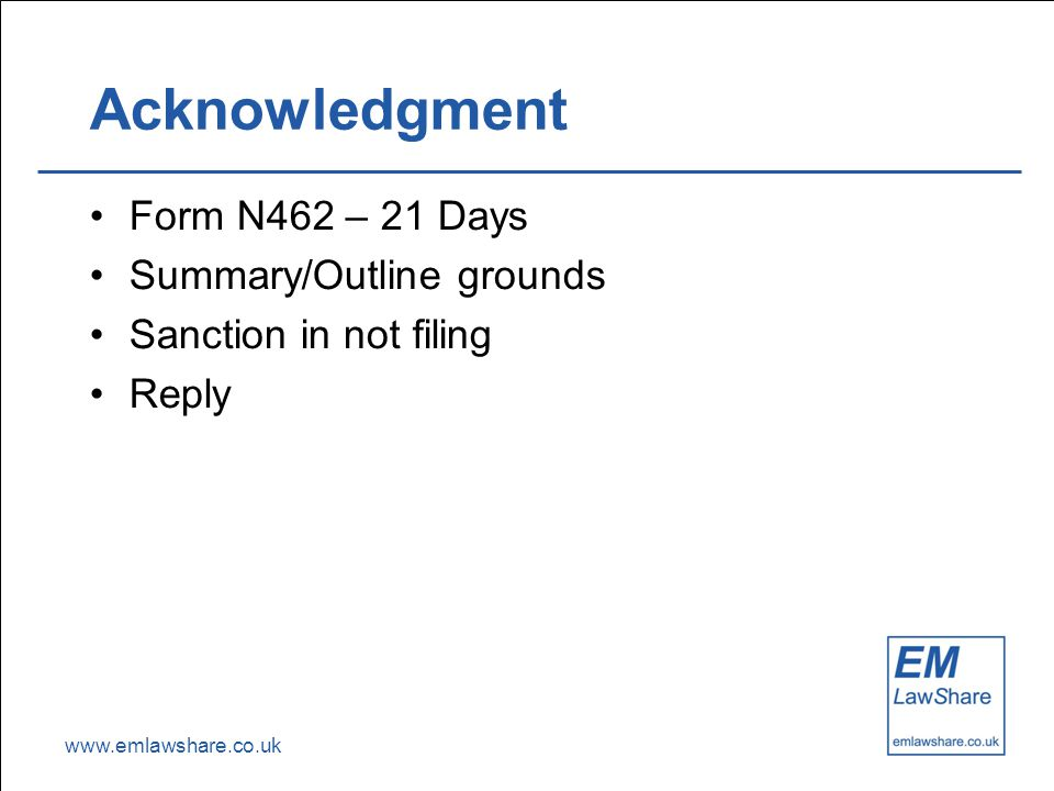 www.emlawshare.co.uk Acknowledgment Form N462 – 21 Days Summary/Outline grounds Sanction in not filing Reply