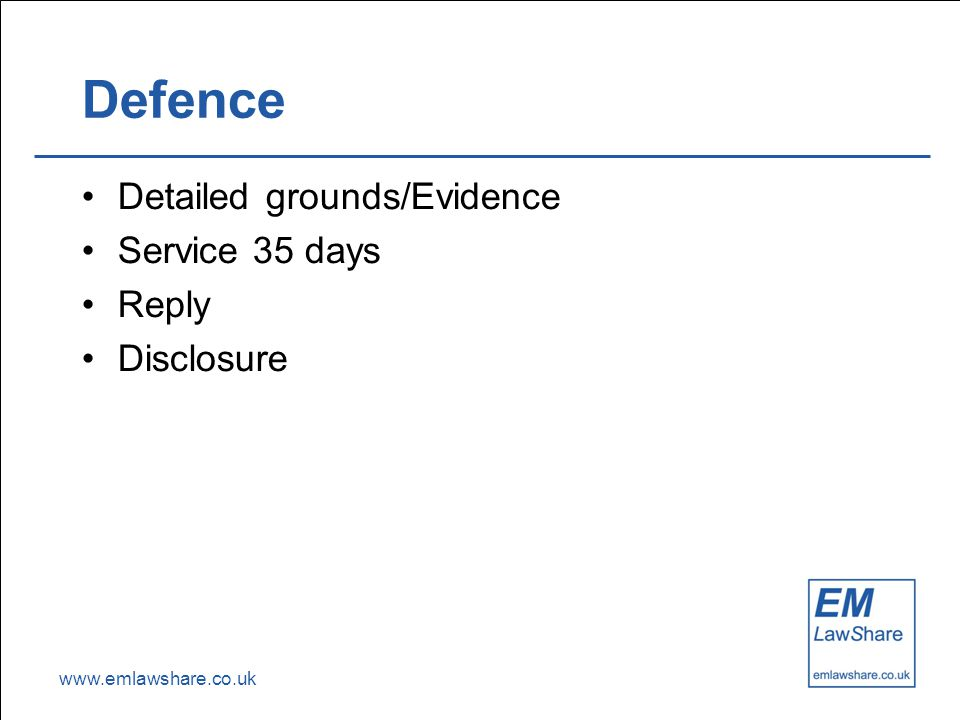 www.emlawshare.co.uk Defence Detailed grounds/Evidence Service 35 days Reply Disclosure