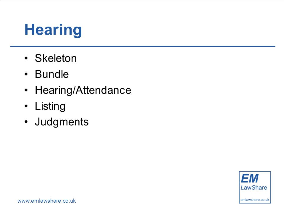 www.emlawshare.co.uk Hearing Skeleton Bundle Hearing/Attendance Listing Judgments