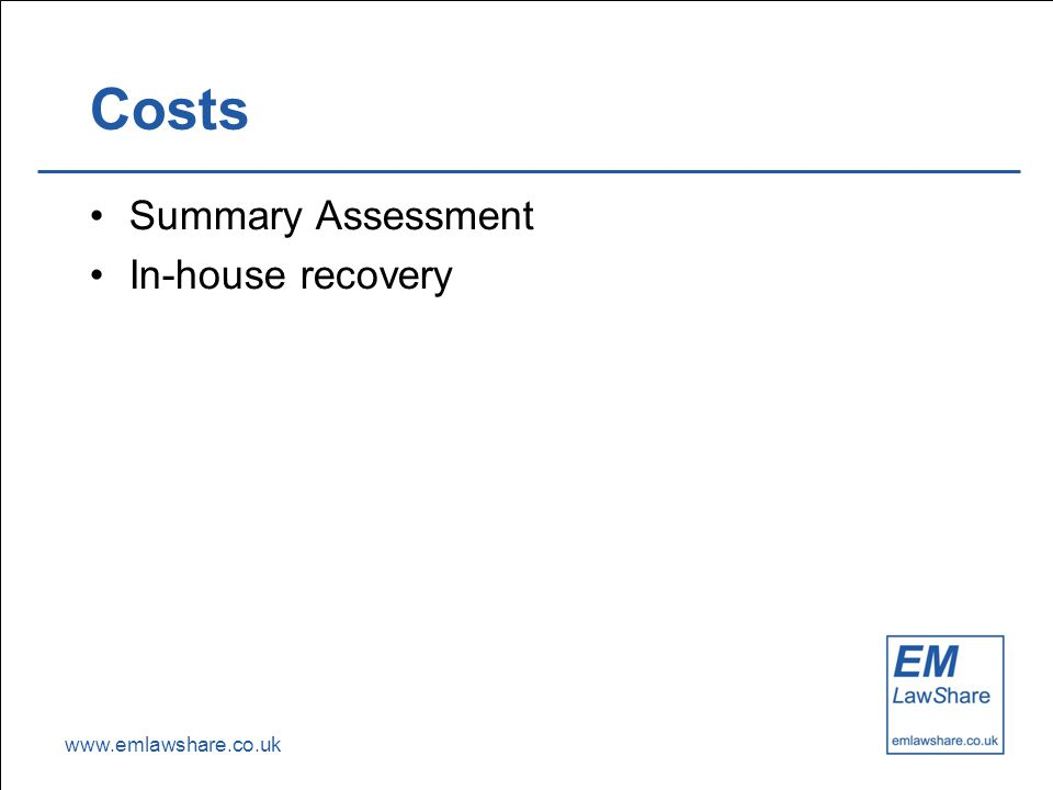 www.emlawshare.co.uk Costs Summary Assessment In-house recovery