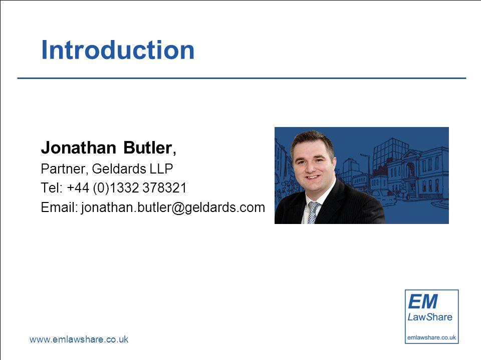 www.emlawshare.co.uk Introduction Jonathan Butler, Partner, Geldards LLP Tel: +44 (0)1332 378321 Email: jonathan.butler@geldards.com