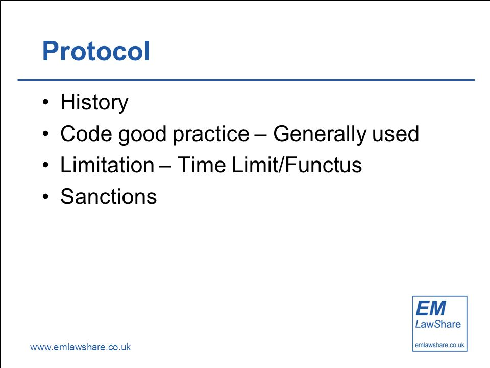 www.emlawshare.co.uk Protocol History Code good practice – Generally used Limitation – Time Limit/Functus Sanctions
