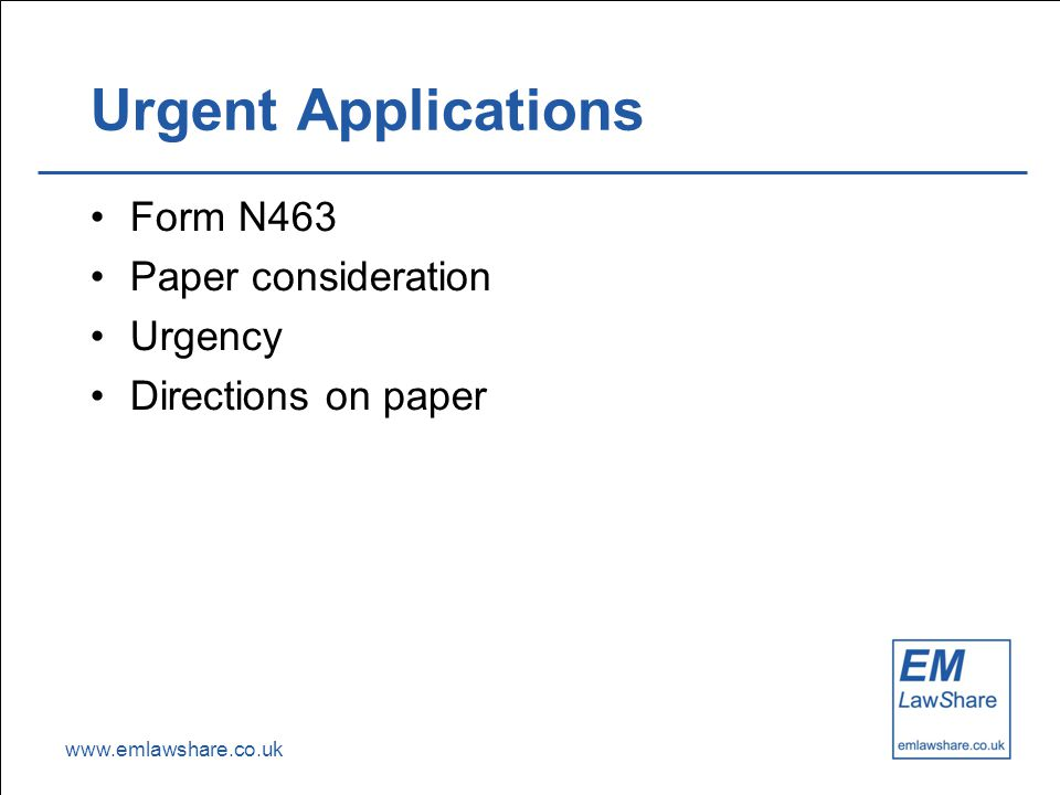 www.emlawshare.co.uk Urgent Applications Form N463 Paper consideration Urgency Directions on paper