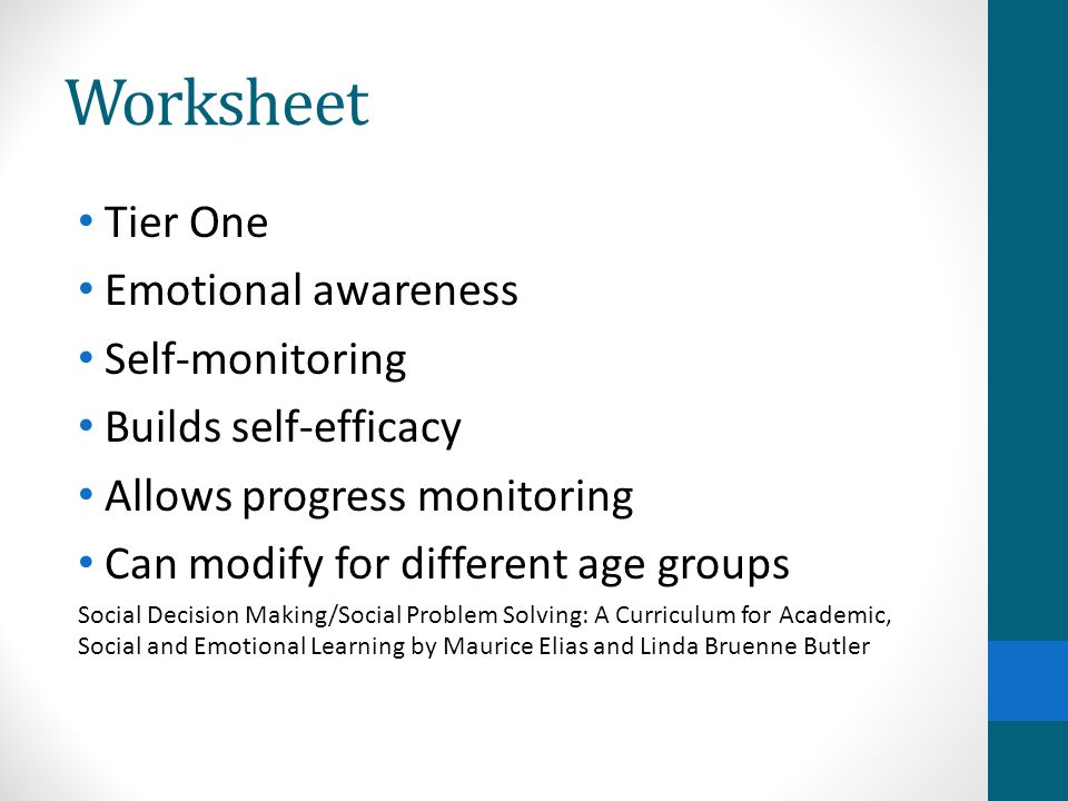 Worksheet Tier One Emotional awareness Self-monitoring Builds self-efficacy Allows progress monitoring Can modify for different age groups Social Deci