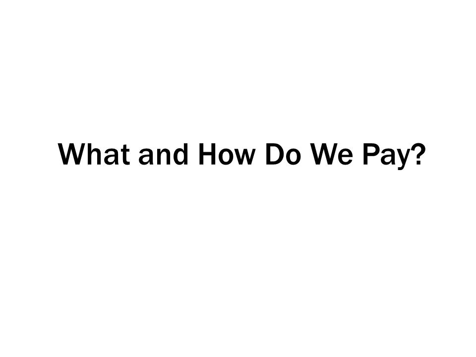 What and How Do We Pay?