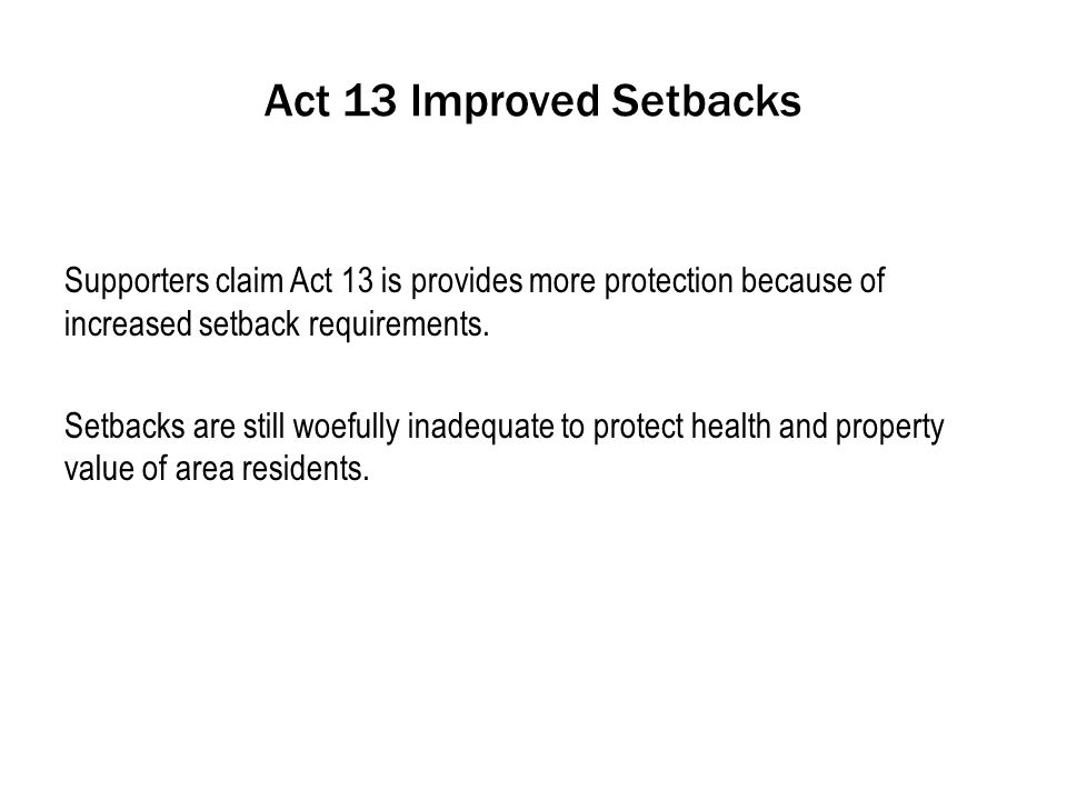 Act 13 Improved Setbacks Supporters claim Act 13 is provides more protection because of increased setback requirements.