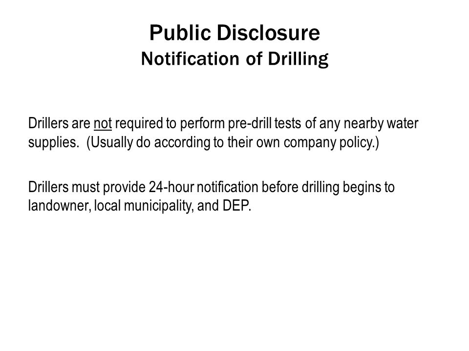 Public Disclosure Notification of Drilling Drillers are not required to perform pre-drill tests of any nearby water supplies.