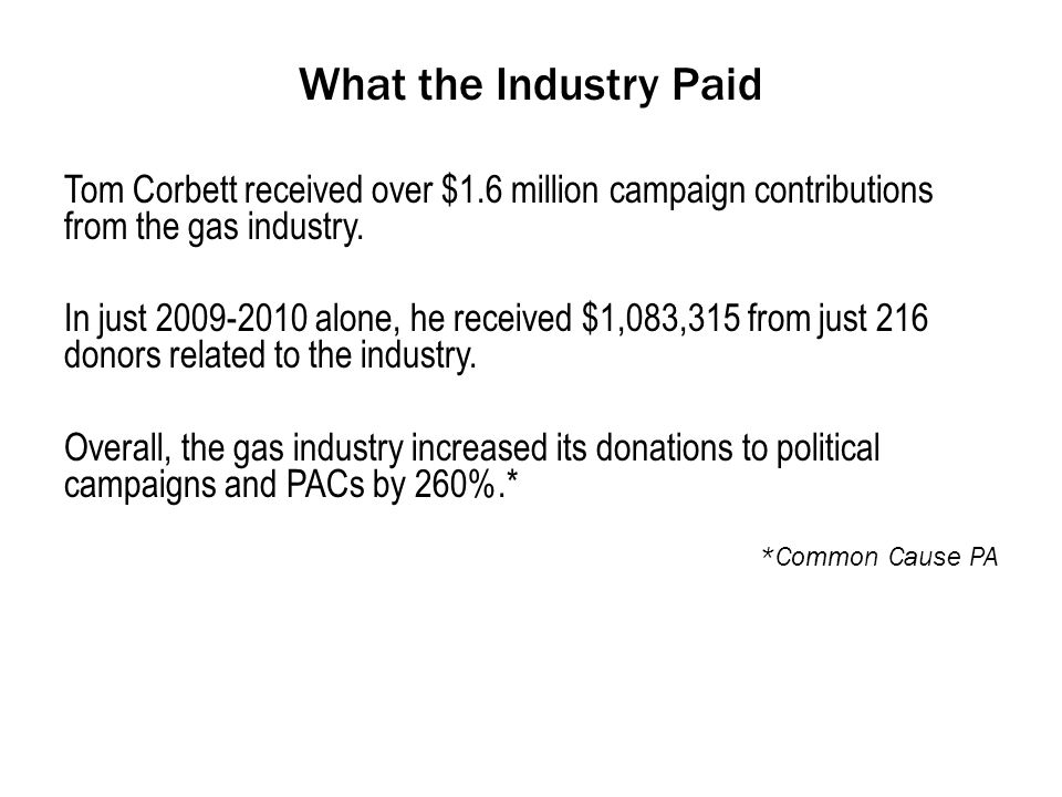 What the Industry Paid Tom Corbett received over $1.6 million campaign contributions from the gas industry.