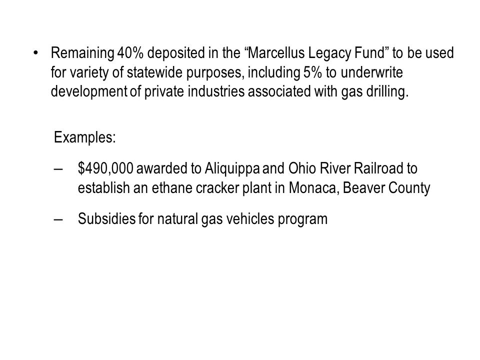 Remaining 40% deposited in the Marcellus Legacy Fund to be used for variety of statewide purposes, including 5% to underwrite development of private industries associated with gas drilling.