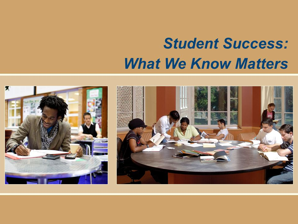 © 2011 Center for Community College Student Engagement Student Success: What We Know Matters