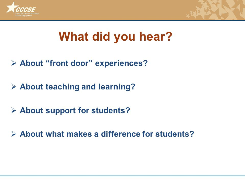 © 2011 Center for Community College Student Engagement What did you hear.