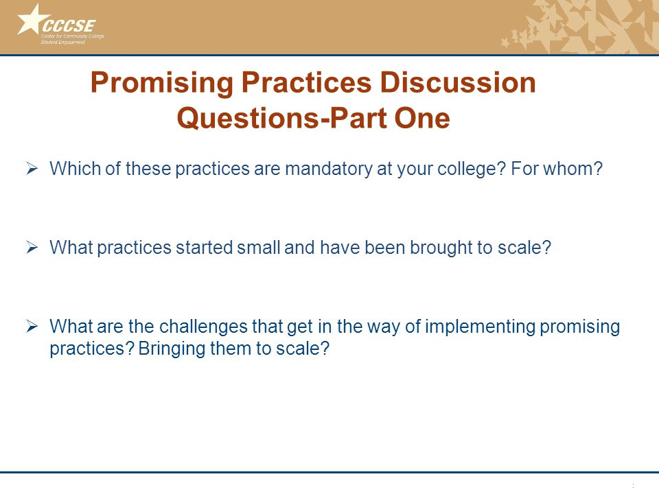 © 2011 Center for Community College Student Engagement Promising Practices Discussion Questions-Part One  Which of these practices are mandatory at y