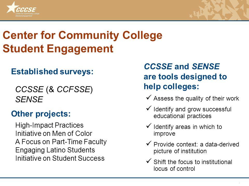 © 2011 Center for Community College Student Engagement Center for Community College Student Engagement CCSSE (& CCFSSE) SENSE Established surveys: Hig