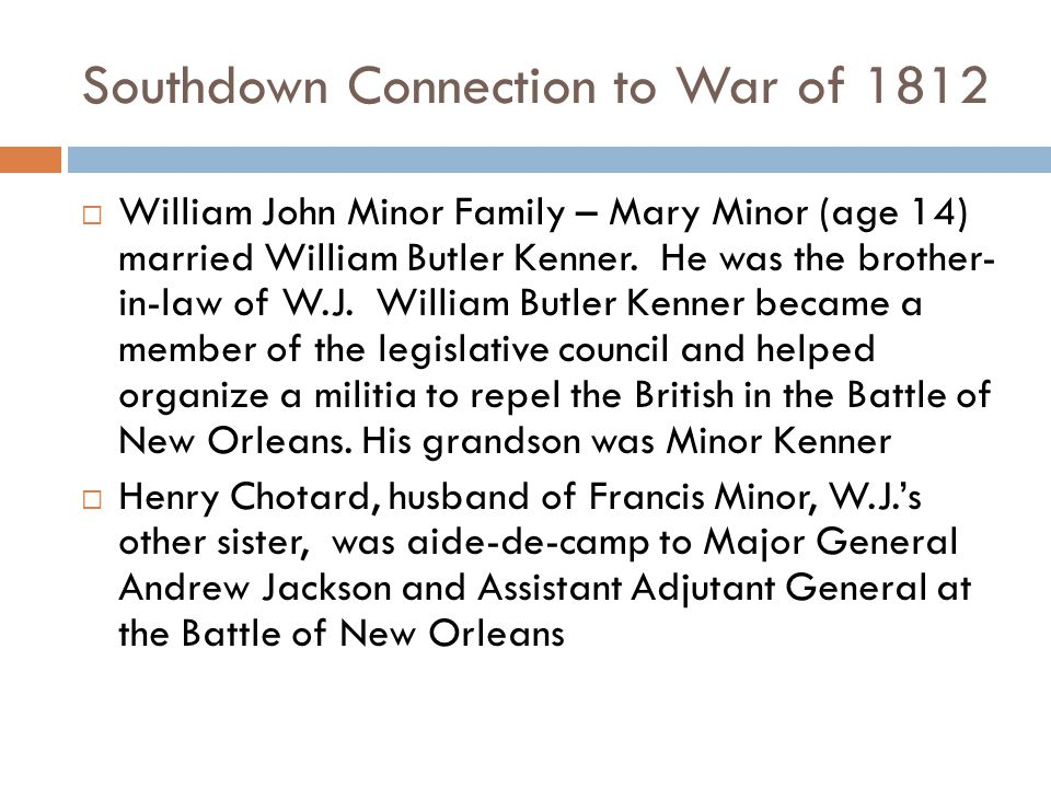 Southdown Connection to War of 1812  William John Minor Family – Mary Minor (age 14) married William Butler Kenner.