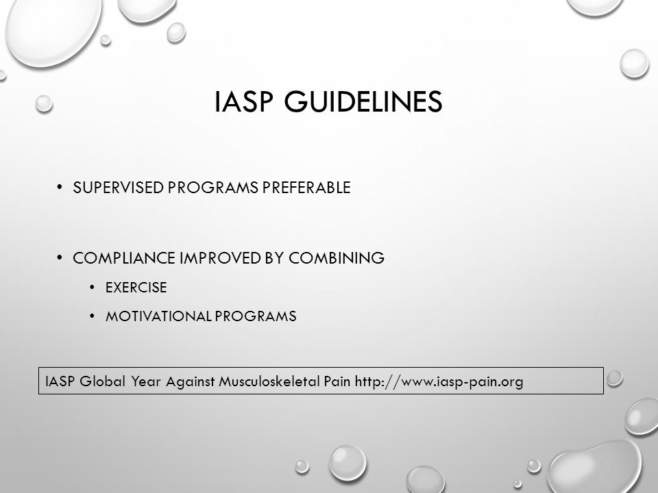 IASP GUIDELINES SUPERVISED PROGRAMS PREFERABLE COMPLIANCE IMPROVED BY COMBINING EXERCISE MOTIVATIONAL PROGRAMS IASP Global Year Against Musculoskeletal Pain http://www.iasp-pain.org