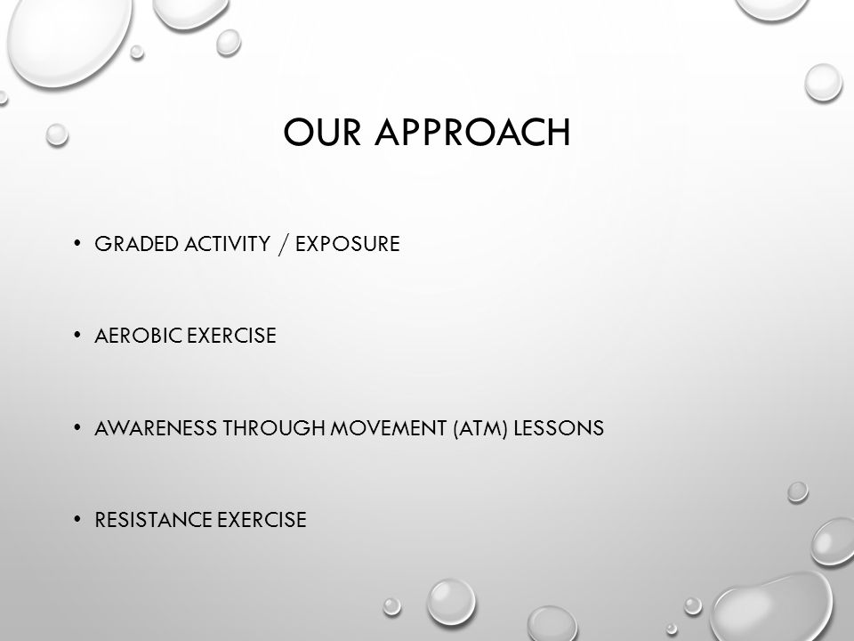 OUR APPROACH GRADED ACTIVITY / EXPOSURE AEROBIC EXERCISE AWARENESS THROUGH MOVEMENT (ATM) LESSONS RESISTANCE EXERCISE
