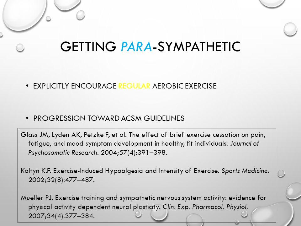 GETTING PARA-SYMPATHETIC EXPLICITLY ENCOURAGE REGULAR AEROBIC EXERCISE PROGRESSION TOWARD ACSM GUIDELINES Glass JM, Lyden AK, Petzke F, et al.