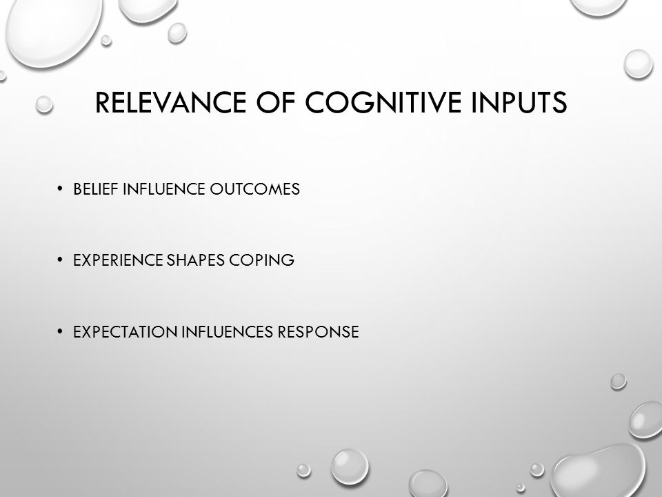 RELEVANCE OF COGNITIVE INPUTS BELIEF INFLUENCE OUTCOMES EXPERIENCE SHAPES COPING EXPECTATION INFLUENCES RESPONSE
