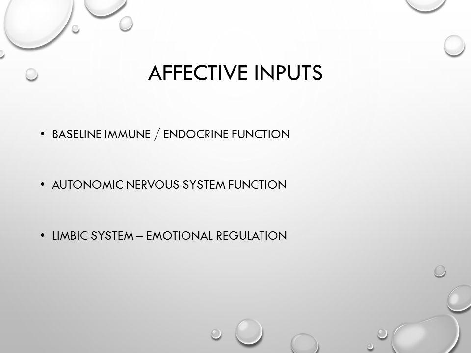 AFFECTIVE INPUTS BASELINE IMMUNE / ENDOCRINE FUNCTION AUTONOMIC NERVOUS SYSTEM FUNCTION LIMBIC SYSTEM – EMOTIONAL REGULATION