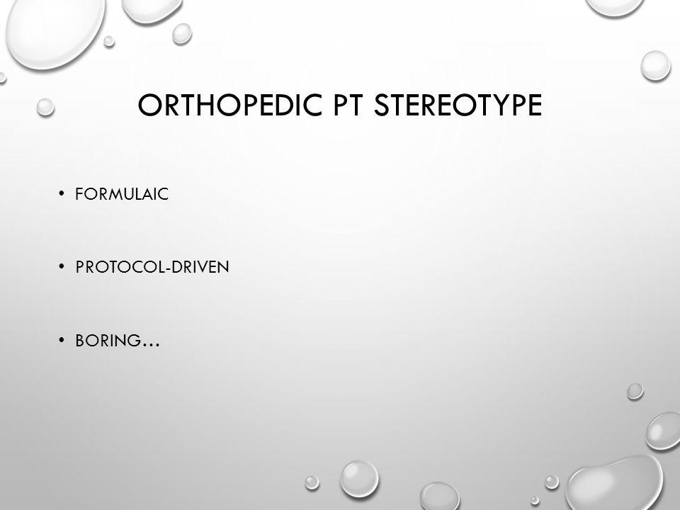 ORTHOPEDIC PT STEREOTYPE FORMULAIC PROTOCOL-DRIVEN BORING…