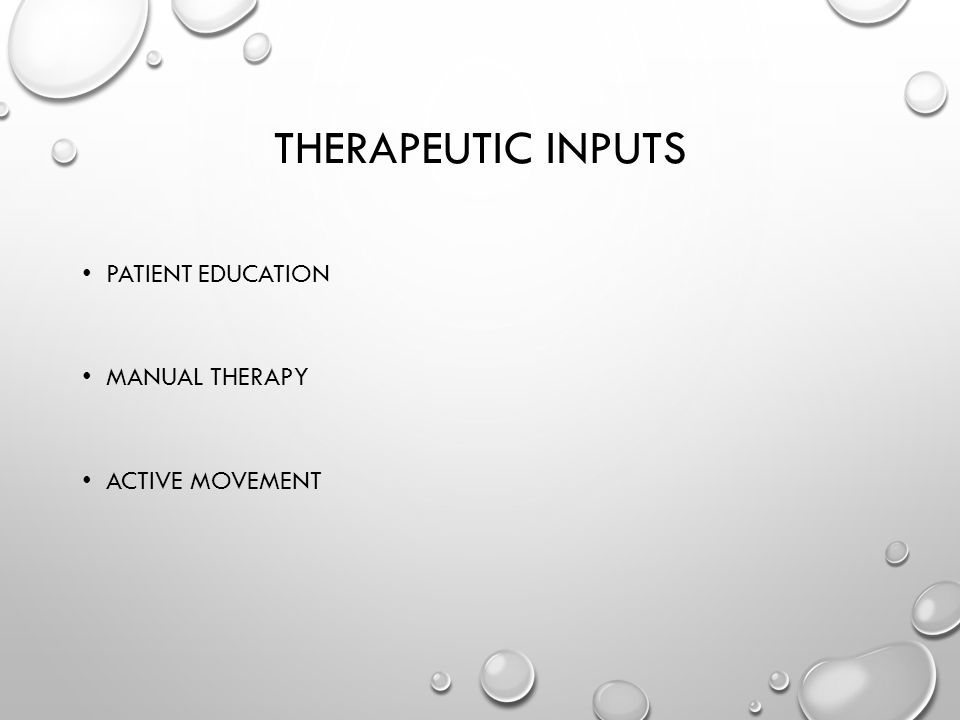 THERAPEUTIC INPUTS PATIENT EDUCATION MANUAL THERAPY ACTIVE MOVEMENT