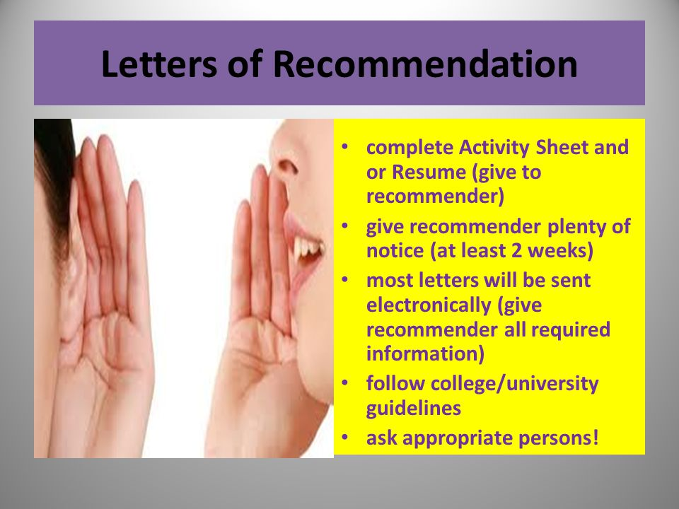 Letters of Recommendation complete Activity Sheet and or Resume (give to recommender) give recommender plenty of notice (at least 2 weeks) most letter