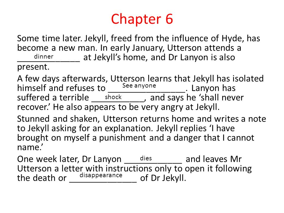 Chapter 6 Some time later. Jekyll, freed from the influence of Hyde, has become a new man.