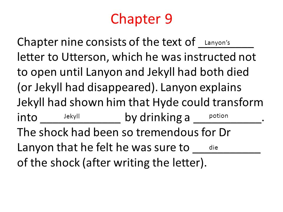 Chapter 9 Chapter nine consists of the text of _________ letter to Utterson, which he was instructed not to open until Lanyon and Jekyll had both died (or Jekyll had disappeared).